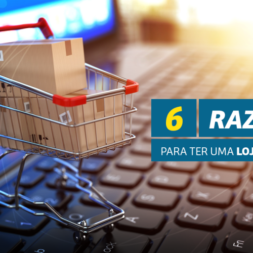 6 razões para ter uma loja virtual